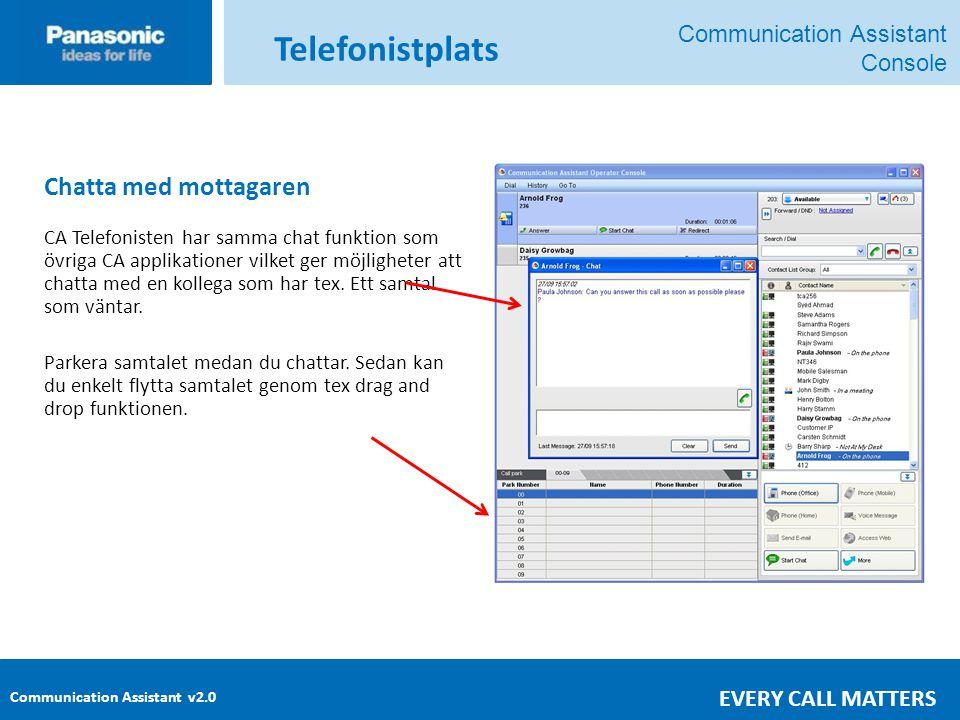 Communication Assistant v2.0 EVERY CALL MATTERS Chatta med mottagaren CA Telefonisten har samma chat funktion som övriga CA applikationer vilket ger möjligheter att chatta med en kollega som har tex.