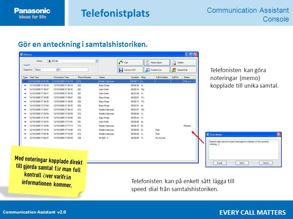 Communication Assistant v2.0 EVERY CALL MATTERS Telefonistplats Telefonisten kan göra noteringar (memo) kopplade till unika samtal.