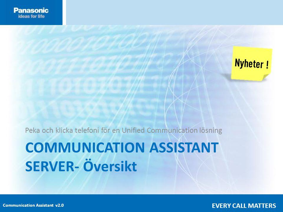 Communication Assistant v2.0 EVERY CALL MATTERS COMMUNICATION ASSISTANT SERVER- Översikt Peka och klicka telefoni för en Unified Communication lösning Nyheter !