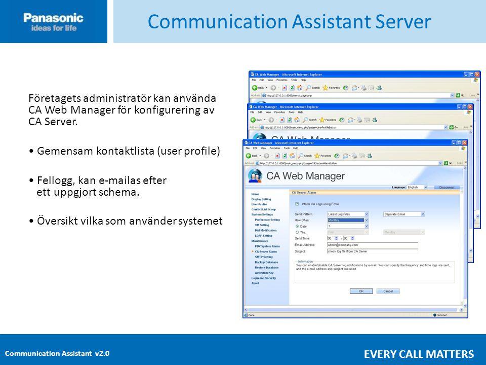 Communication Assistant v2.0 EVERY CALL MATTERS Communication Assistant Server Företagets administratör kan använda CA Web Manager för konfigurering av CA Server.