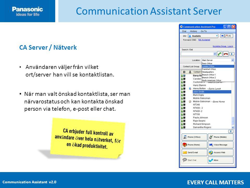 Communication Assistant v2.0 EVERY CALL MATTERS Communication Assistant Server • Användaren väljer från vilket ort/server han vill se kontaktlistan.
