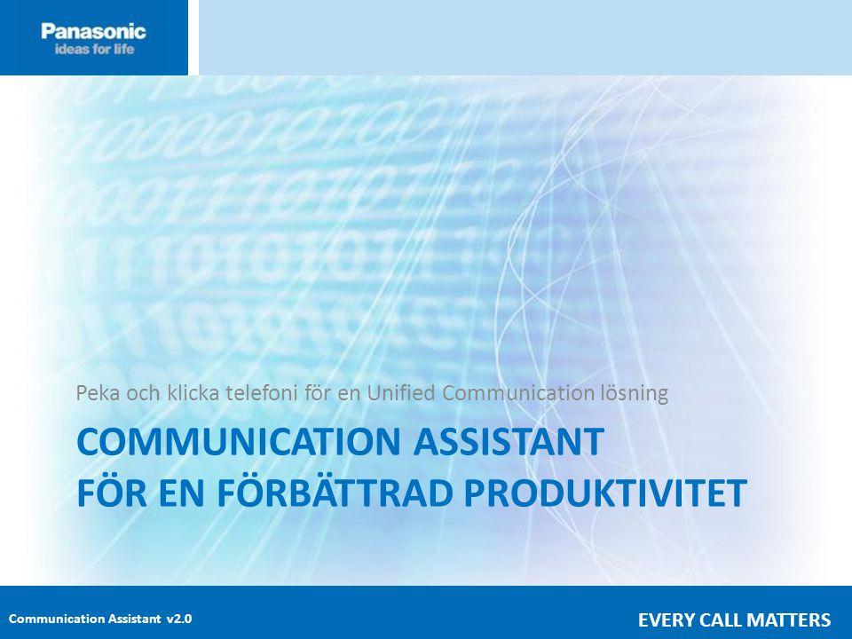 Communication Assistant v2.0 EVERY CALL MATTERS COMMUNICATION ASSISTANT FÖR EN FÖRBÄTTRAD PRODUKTIVITET Peka och klicka telefoni för en Unified Communication lösning