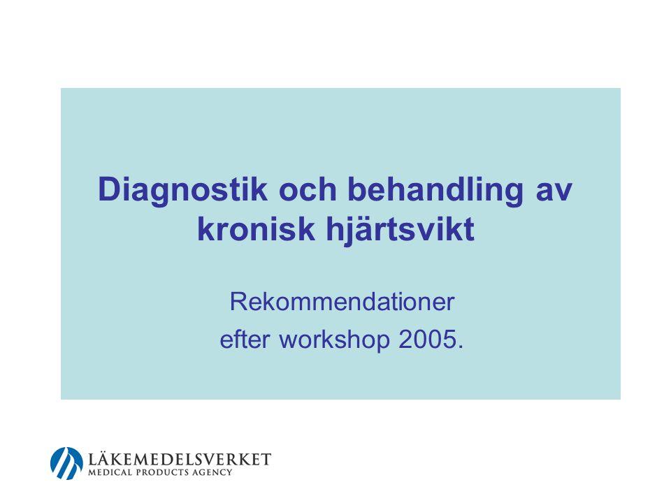 Diagnostik och behandling av kronisk hjärtsvikt Rekommendationer efter workshop 2005.