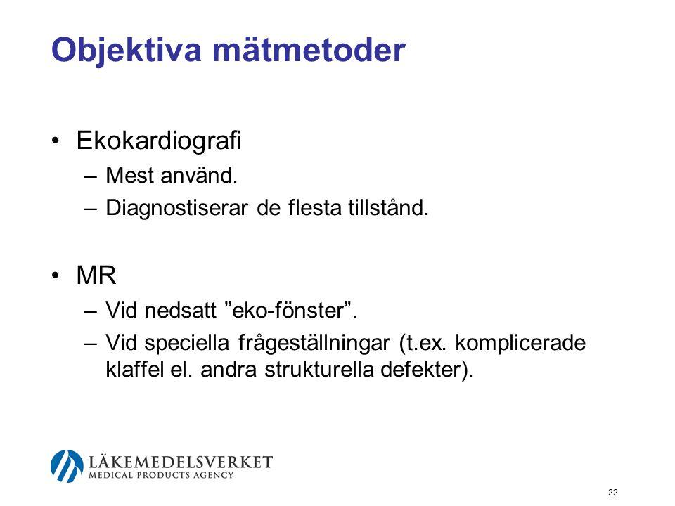 """22 Objektiva mätmetoder •Ekokardiografi –Mest använd. –Diagnostiserar de flesta tillstånd. •MR –Vid nedsatt """"eko-fönster"""". –Vid speciella frågeställni"""
