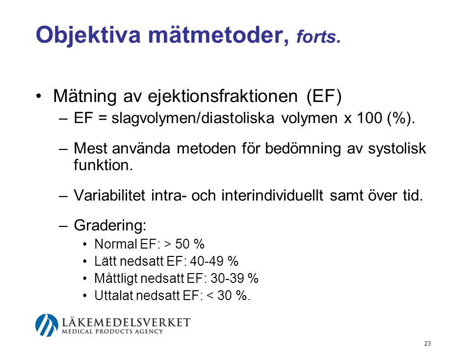 23 Objektiva mätmetoder, forts. •Mätning av ejektionsfraktionen (EF) –EF = slagvolymen/diastoliska volymen x 100 (%). –Mest använda metoden för bedömn