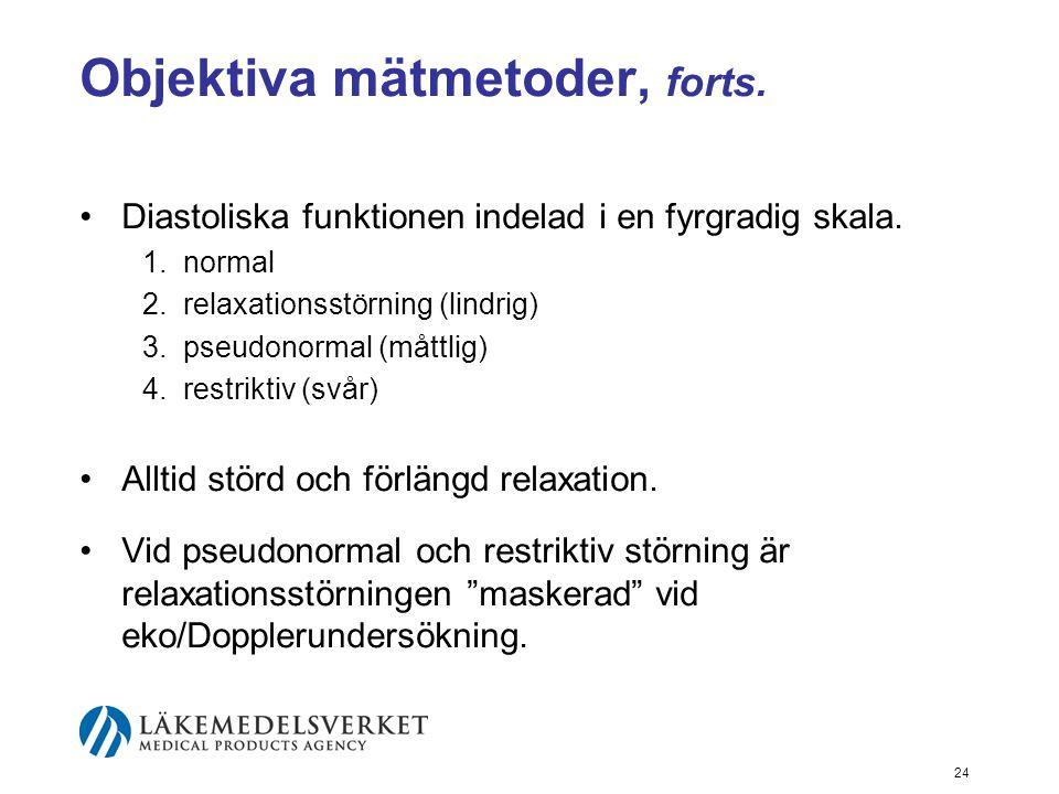 24 Objektiva mätmetoder, forts. •Diastoliska funktionen indelad i en fyrgradig skala. 1.normal 2.relaxationsstörning (lindrig) 3.pseudonormal (måttlig