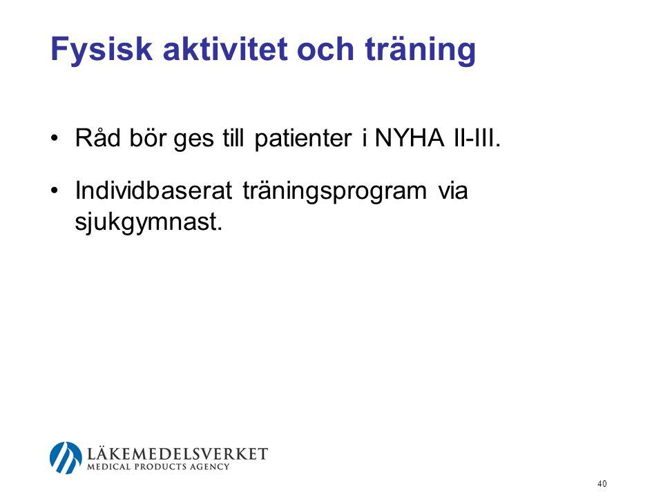 40 Fysisk aktivitet och träning •Råd bör ges till patienter i NYHA II-III. •Individbaserat träningsprogram via sjukgymnast.
