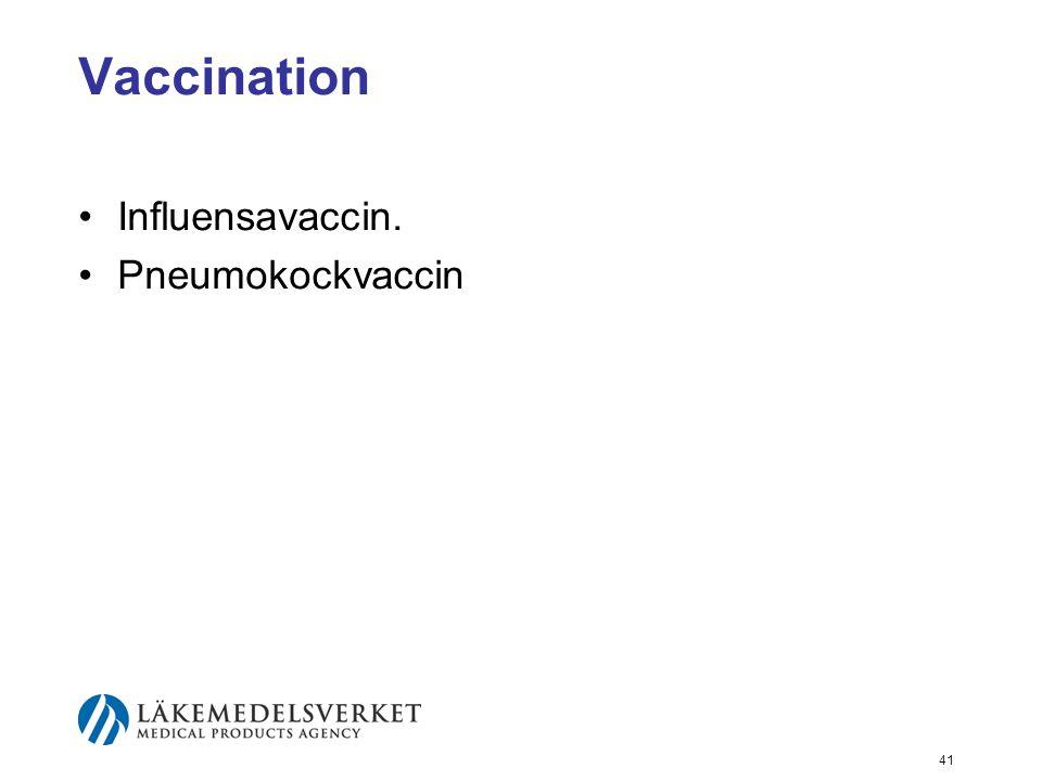 41 Vaccination •Influensavaccin. •Pneumokockvaccin