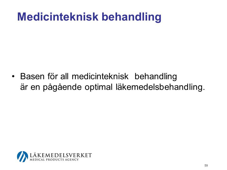 59 Medicinteknisk behandling •Basen för all medicinteknisk behandling är en pågående optimal läkemedelsbehandling.