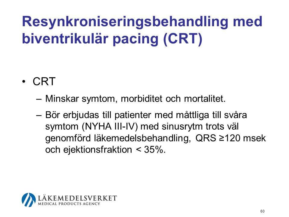 60 Resynkroniseringsbehandling med biventrikulär pacing (CRT) •CRT –Minskar symtom, morbiditet och mortalitet. –Bör erbjudas till patienter med måttli