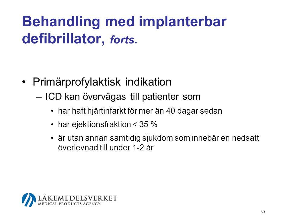 62 Behandling med implanterbar defibrillator, forts. •Primärprofylaktisk indikation –ICD kan övervägas till patienter som •har haft hjärtinfarkt för m