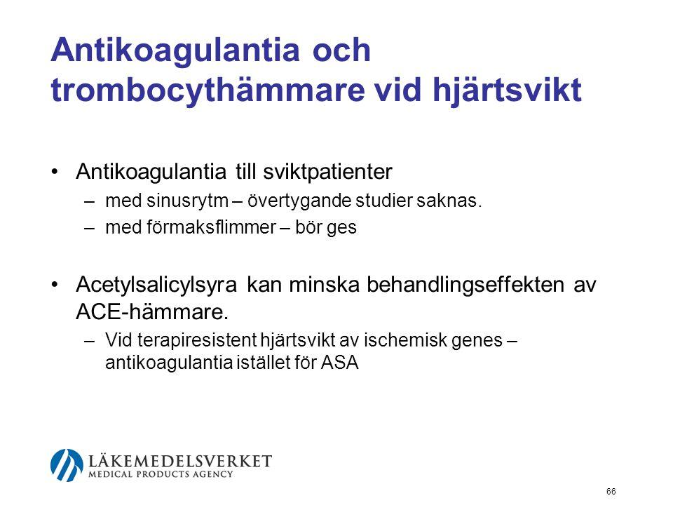 66 Antikoagulantia och trombocythämmare vid hjärtsvikt •Antikoagulantia till sviktpatienter –med sinusrytm – övertygande studier saknas. –med förmaksf