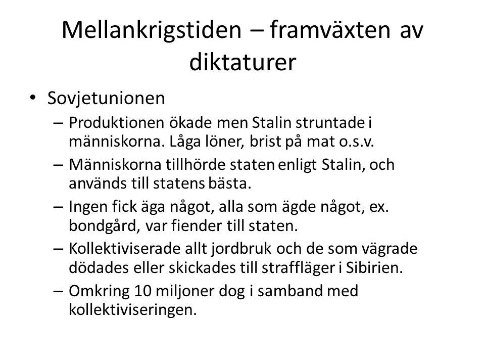 Mellankrigstiden – framväxten av diktaturer • Sovjetunionen – Produktionen ökade men Stalin struntade i människorna. Låga löner, brist på mat o.s.v. –
