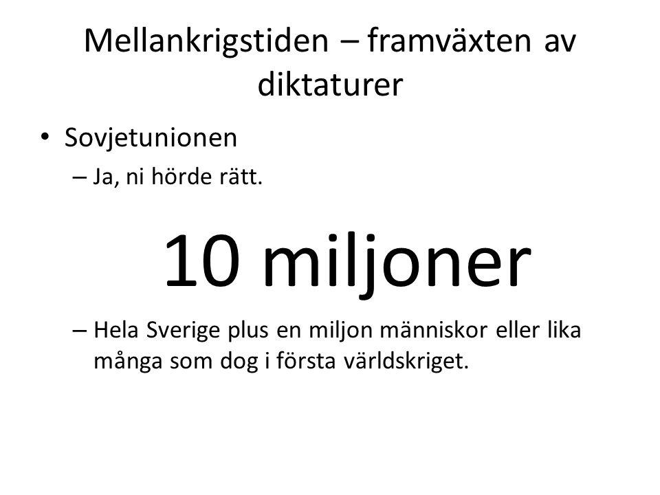 Mellankrigstiden – framväxten av diktaturer • Sovjetunionen – Ja, ni hörde rätt. 10 miljoner – Hela Sverige plus en miljon människor eller lika många