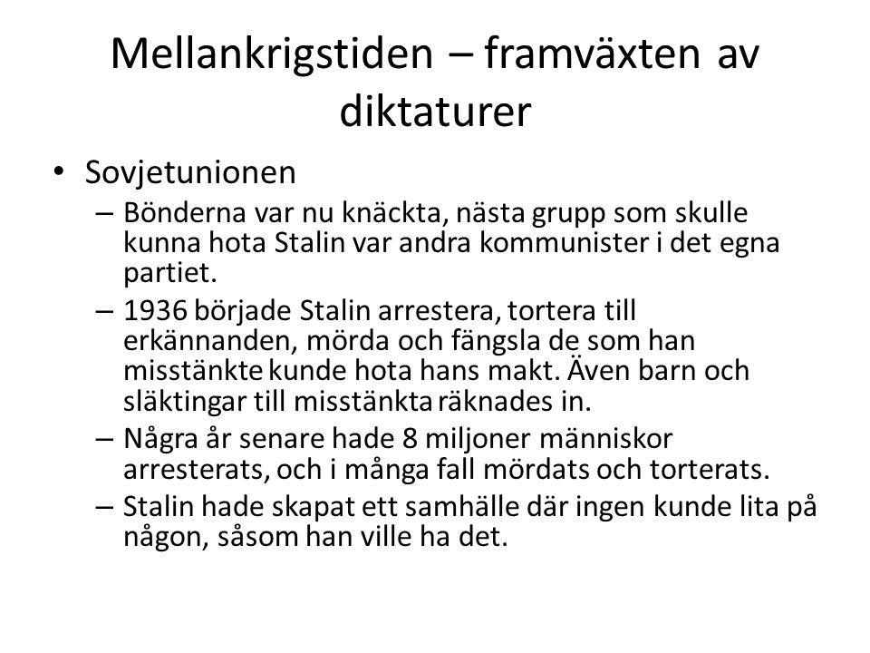 Mellankrigstiden – framväxten av diktaturer • Sovjetunionen – Bönderna var nu knäckta, nästa grupp som skulle kunna hota Stalin var andra kommunister