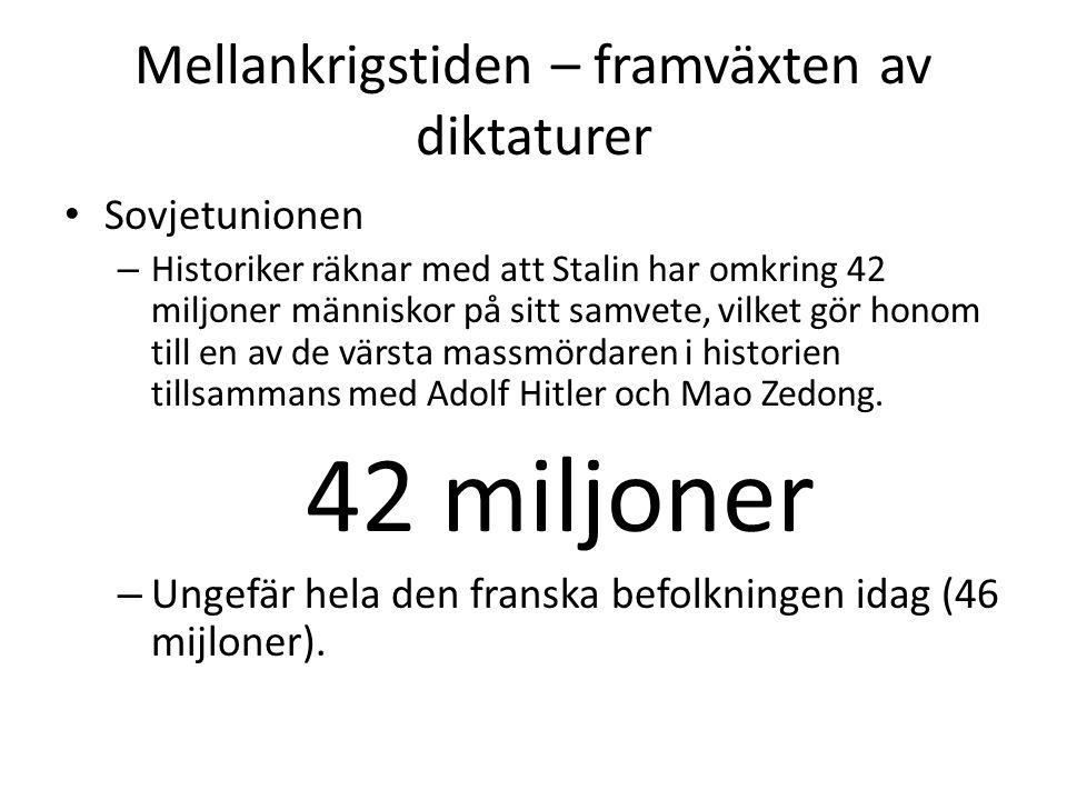 Mellankrigstiden – framväxten av diktaturer • Sovjetunionen – Historiker räknar med att Stalin har omkring 42 miljoner människor på sitt samvete, vilk