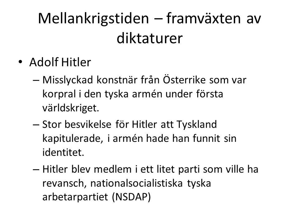 Mellankrigstiden – framväxten av diktaturer • Adolf Hitler – Misslyckad konstnär från Österrike som var korpral i den tyska armén under första världsk