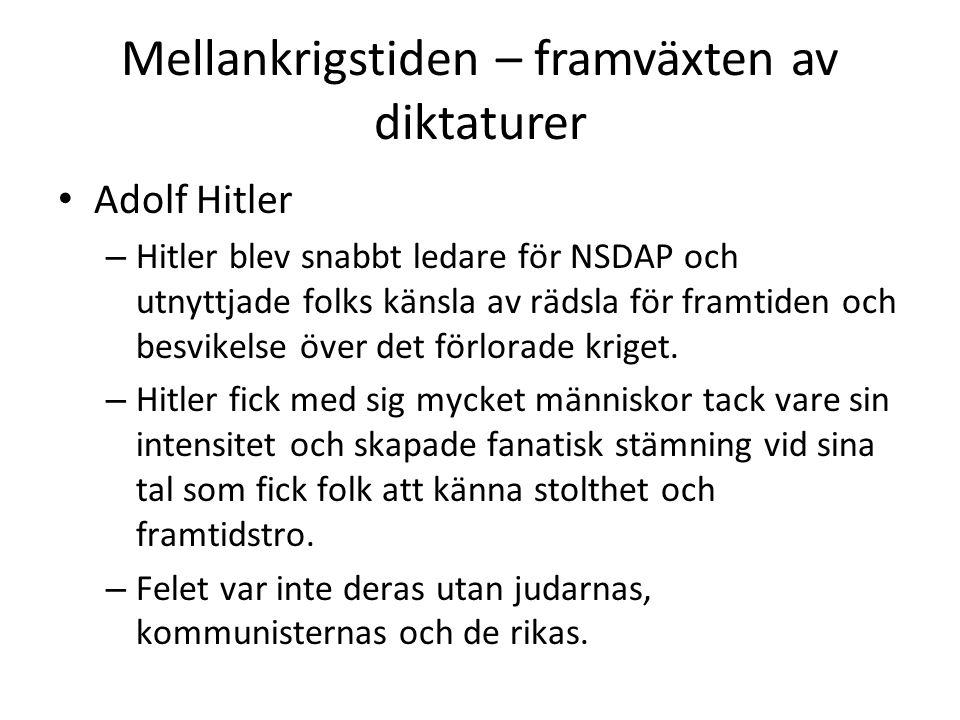 Mellankrigstiden – framväxten av diktaturer • Adolf Hitler – Hitler blev snabbt ledare för NSDAP och utnyttjade folks känsla av rädsla för framtiden o