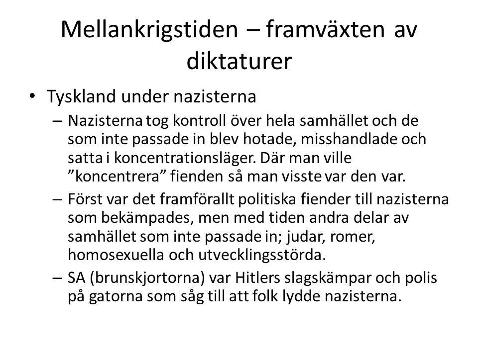 Mellankrigstiden – framväxten av diktaturer • Tyskland under nazisterna – Nazisterna tog kontroll över hela samhället och de som inte passade in blev