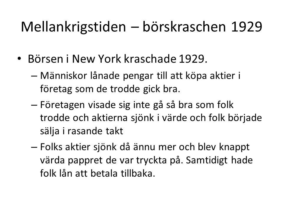 Mellankrigstiden – börskraschen 1929 • Börsen i New York kraschade 1929. – Människor lånade pengar till att köpa aktier i företag som de trodde gick b