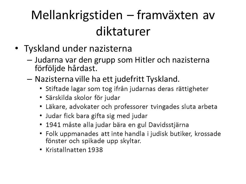 Mellankrigstiden – framväxten av diktaturer • Tyskland under nazisterna – Judarna var den grupp som Hitler och nazisterna förföljde hårdast. – Naziste