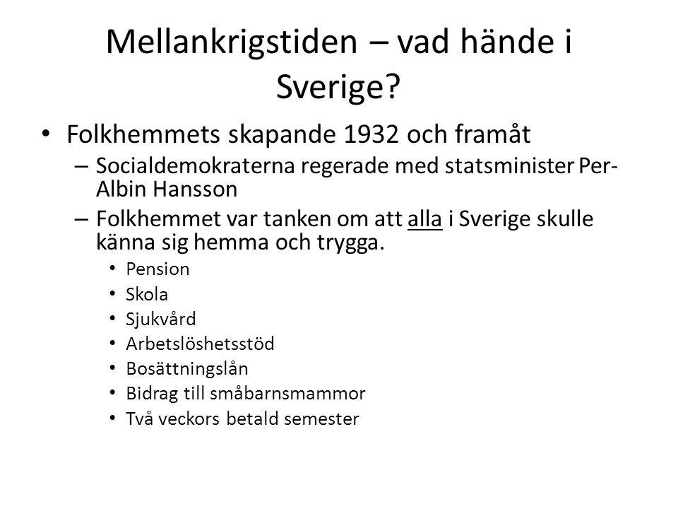 Mellankrigstiden – vad hände i Sverige? • Folkhemmets skapande 1932 och framåt – Socialdemokraterna regerade med statsminister Per- Albin Hansson – Fo