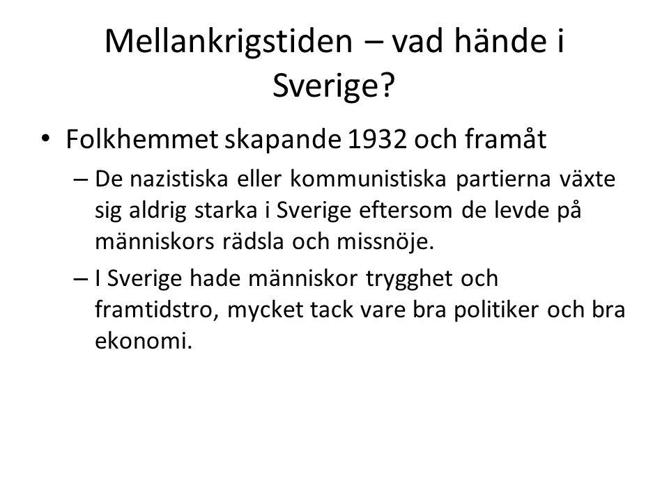 Mellankrigstiden – vad hände i Sverige? • Folkhemmet skapande 1932 och framåt – De nazistiska eller kommunistiska partierna växte sig aldrig starka i