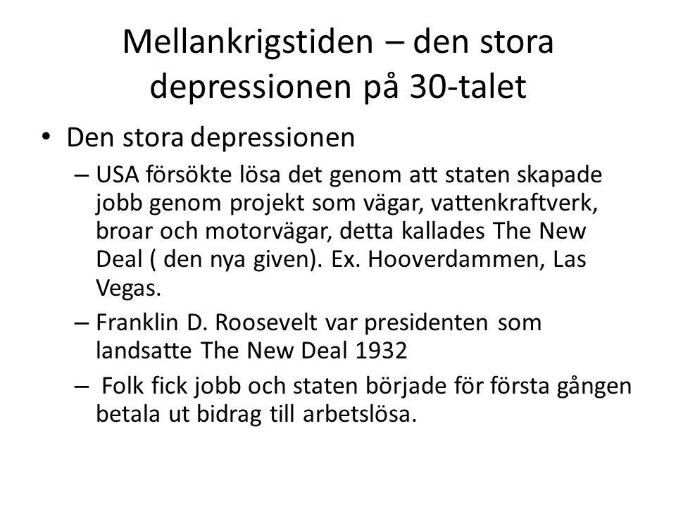 Mellankrigstiden – den stora depressionen på 30-talet • Den stora depressionen – USA försökte lösa det genom att staten skapade jobb genom projekt som