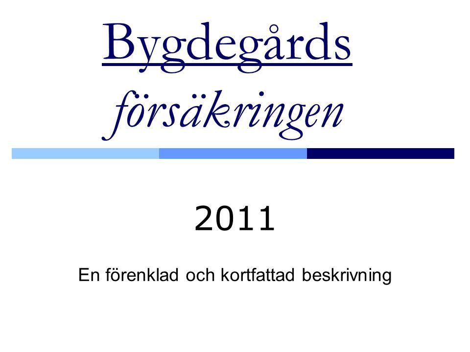 Bygdegårds försäkringen 2011 En förenklad och kortfattad beskrivning