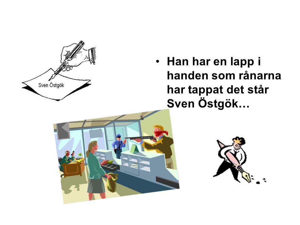 •Han har en lapp i handen som rånarna har tappat det står Sven Östgök…