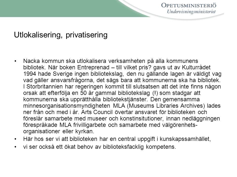 Utlokalisering, privatisering •Nacka kommun ska utlokalisera verksamheten på alla kommunens bibliotek.
