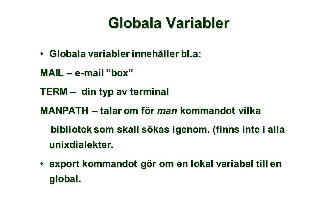 """Globala Variabler •Globala variabler innehåller bl.a: MAIL – e-mail """"box"""" TERM – din typ av terminal MANPATH – talar om för man kommandot vilka biblio"""