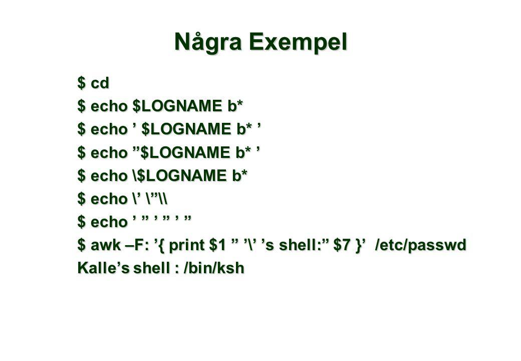 """Några Exempel $ cd $ echo $LOGNAME b* $ echo ' $LOGNAME b* ' $ echo """"$LOGNAME b* ' $ echo \$LOGNAME b* $ echo \' \""""\\ $ echo ' """" ' """" ' """" $ awk –F: '{"""