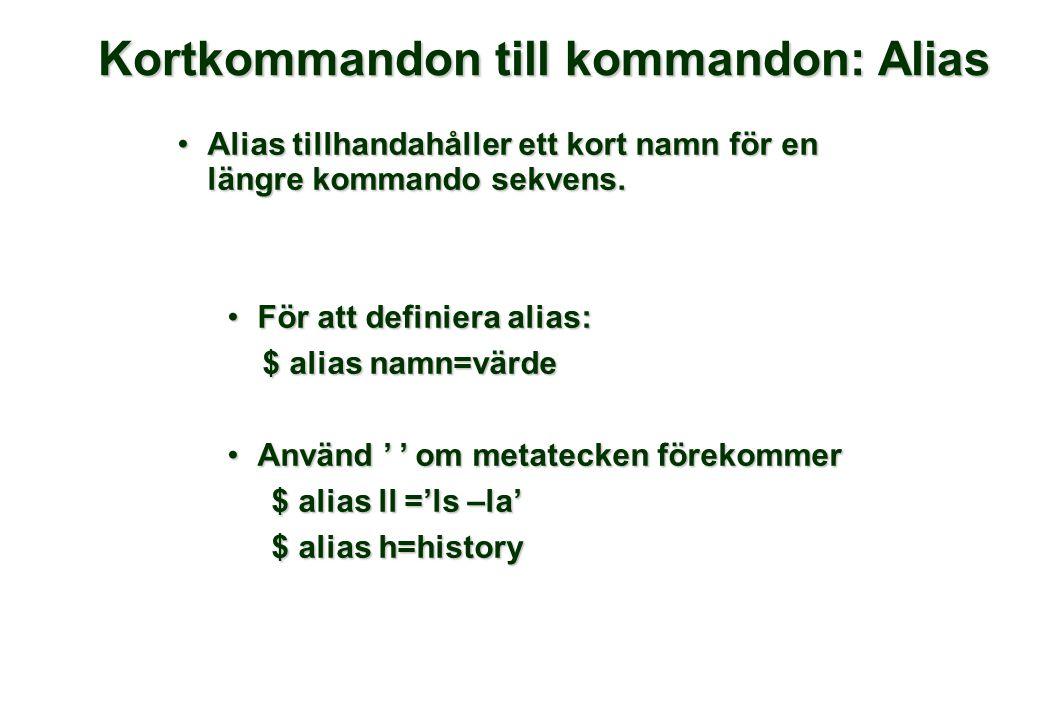 Kortkommandon till kommandon: Alias •Alias tillhandahåller ett kort namn för en längre kommando sekvens. •För att definiera alias: $ alias namn=värde