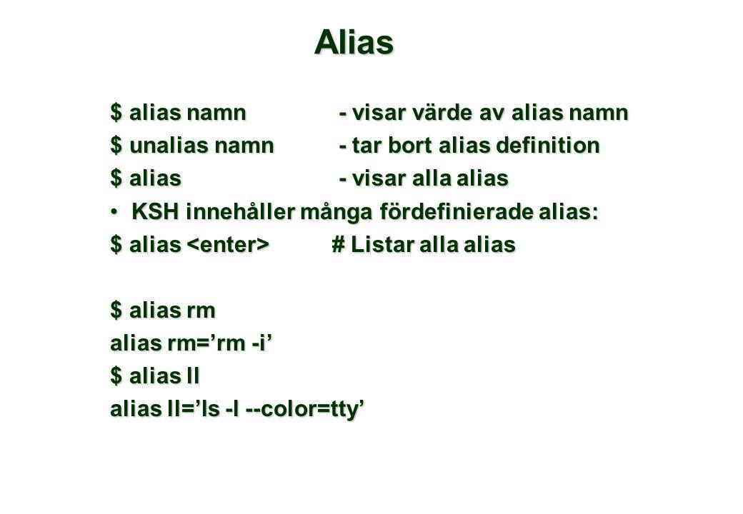Alias $ alias namn - visar värde av alias namn $ unalias namn- tar bort alias definition $ alias- visar alla alias •KSH innehåller många fördefinierad