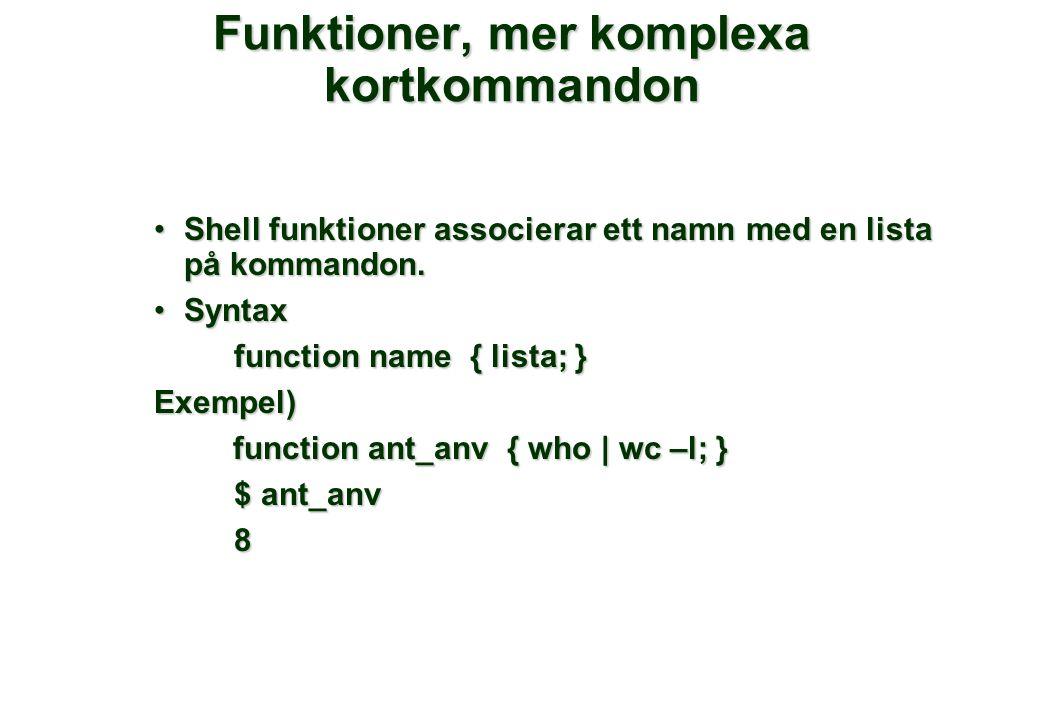 Funktioner, mer komplexa kortkommandon •Shell funktioner associerar ett namn med en lista på kommandon. •Syntax function name { lista; } Exempel) func