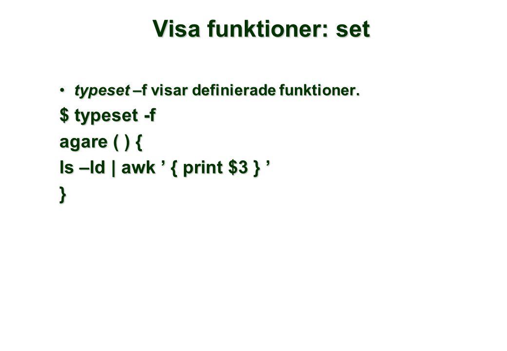 Visa funktioner: set •typeset –f visar definierade funktioner. $ typeset -f agare ( ) { ls –ld | awk ' { print $3 } ' }