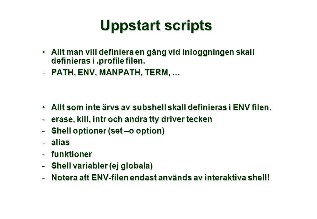 Uppstart scripts •Allt man vill definiera en gång vid inloggningen skall definieras i.profile filen. -PATH, ENV, MANPATH, TERM, … •Allt som inte ärvs