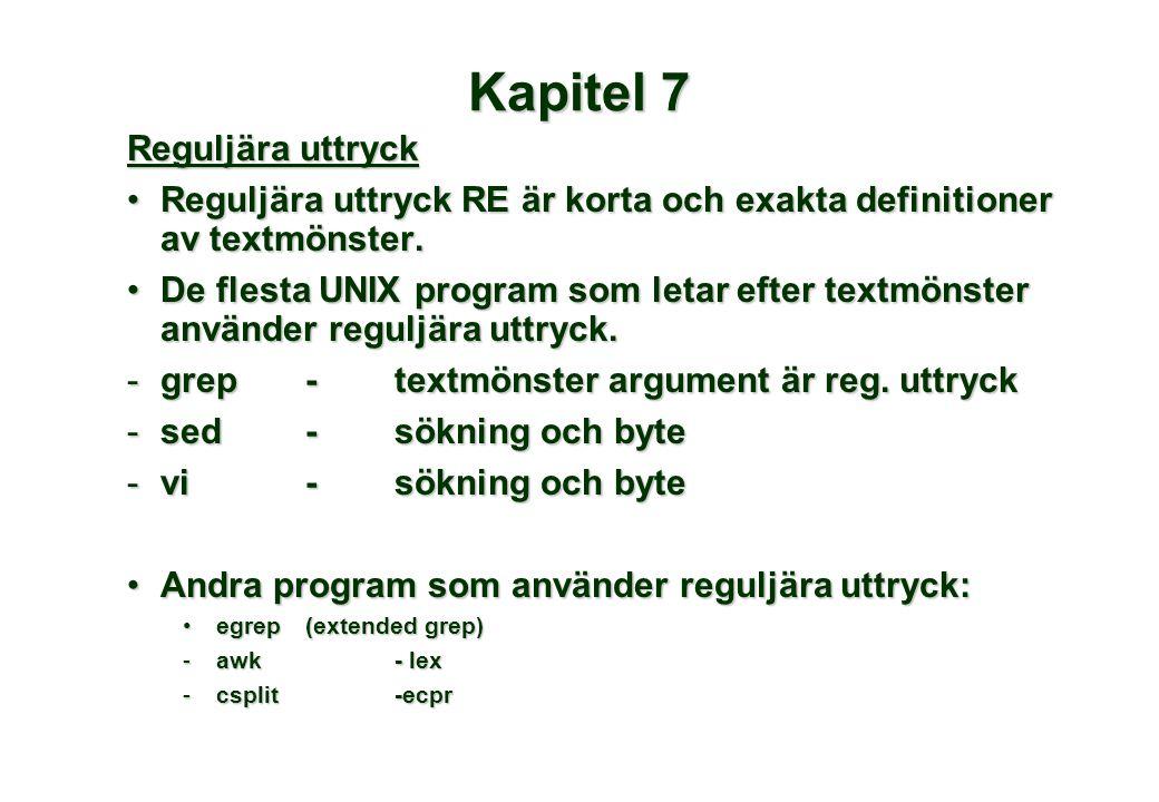 Kapitel 7 Reguljära uttryck •Reguljära uttryck RE är korta och exakta definitioner av textmönster. •De flesta UNIX program som letar efter textmönster
