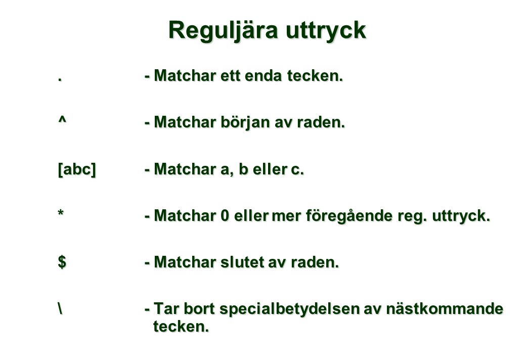 Reguljära uttryck.- Matchar ett enda tecken. ^ - Matchar början av raden. [abc]- Matchar a, b eller c. * - Matchar 0 eller mer föregående reg. uttryck