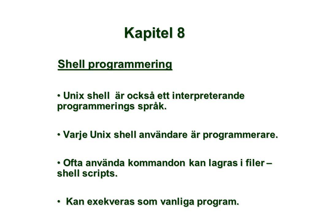 Kapitel 8 Shell programmering • Unix shell är också ett interpreterande programmerings språk. • Varje Unix shell användare är programmerare. • Ofta an