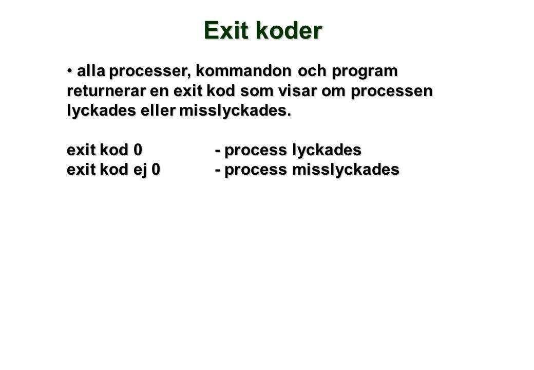 Exit koder • alla processer, kommandon och program returnerar en exit kod som visar om processen lyckades eller misslyckades. exit kod 0 - process lyc