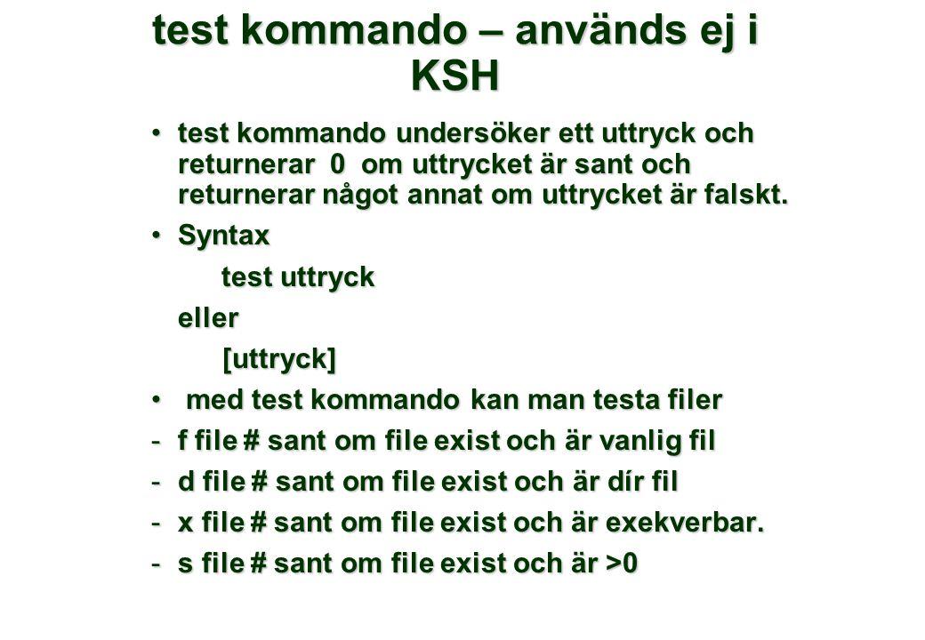 test kommando – används ej i KSH •test kommando undersöker ett uttryck och returnerar 0 om uttrycket är sant och returnerar något annat om uttrycket ä