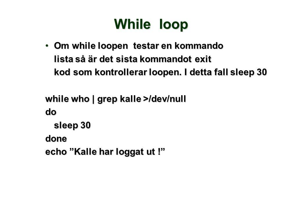 While loop •Om while loopen testar en kommando lista så är det sista kommandot exit kod som kontrollerar loopen. I detta fall sleep 30 kod som kontrol
