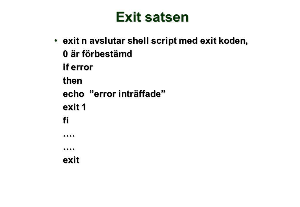 """Exit satsen •exit n avslutar shell script med exit koden, 0 är förbestämd if error then echo """"error inträffade"""" exit 1 fi….….exit"""
