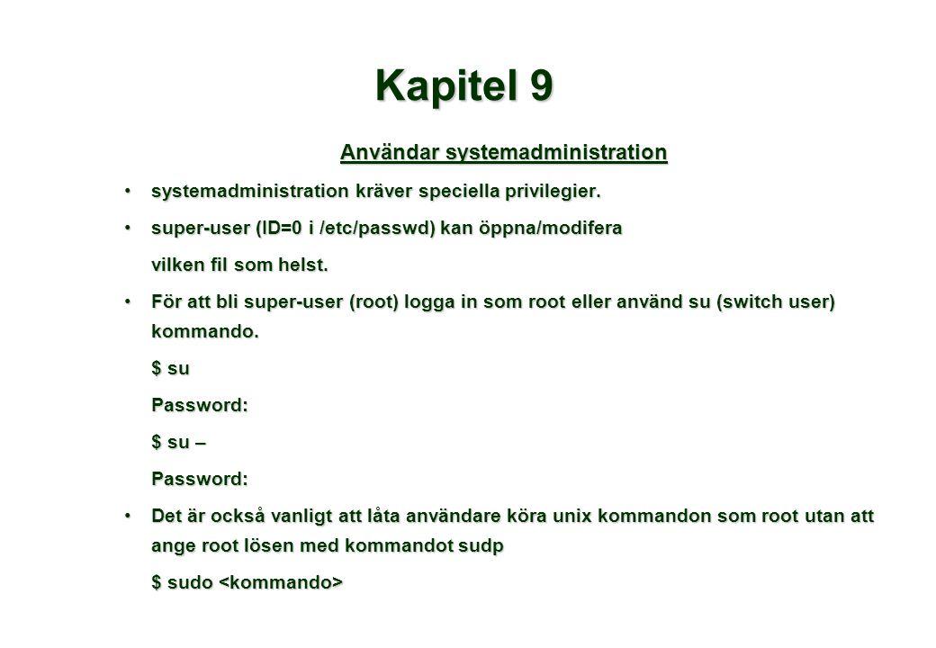 Kapitel 9 Användar systemadministration •systemadministration kräver speciella privilegier. •super-user (ID=0 i /etc/passwd) kan öppna/modifera vilken