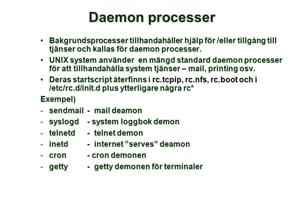 Daemon processer •Bakgrundsprocesser tillhandahåller hjälp för /eller tillgång till tjänser och kallas för daemon processer. •UNIX system använder en