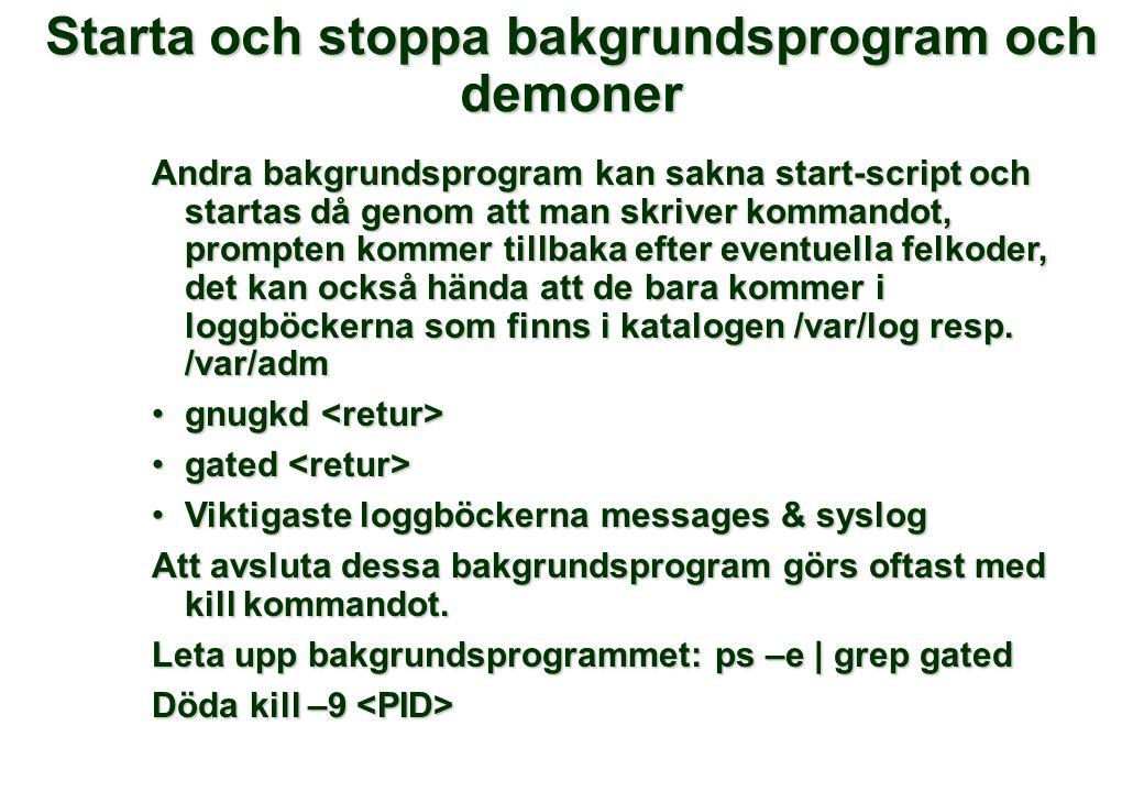 Starta och stoppa bakgrundsprogram och demoner Andra bakgrundsprogram kan sakna start-script och startas då genom att man skriver kommandot, prompten
