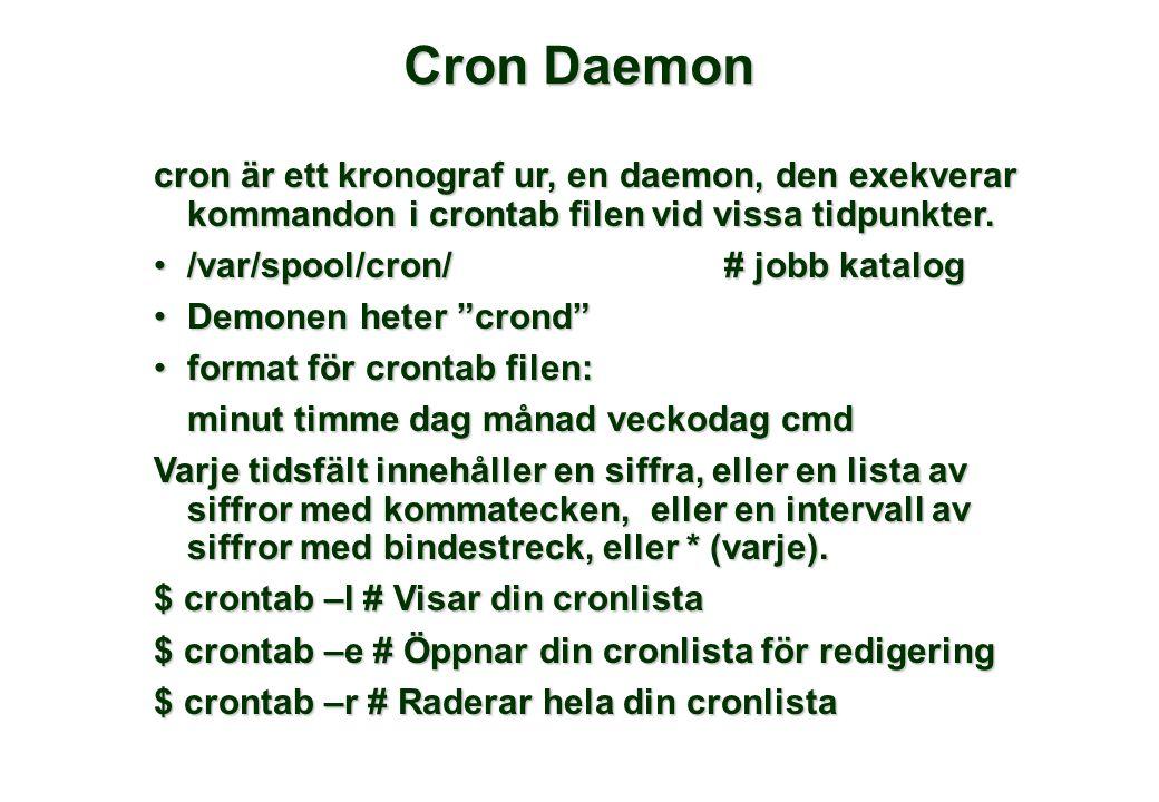 Cron Daemon cron är ett kronograf ur, en daemon, den exekverar kommandon i crontab filen vid vissa tidpunkter. •/var/spool/cron/# jobb katalog •Demone