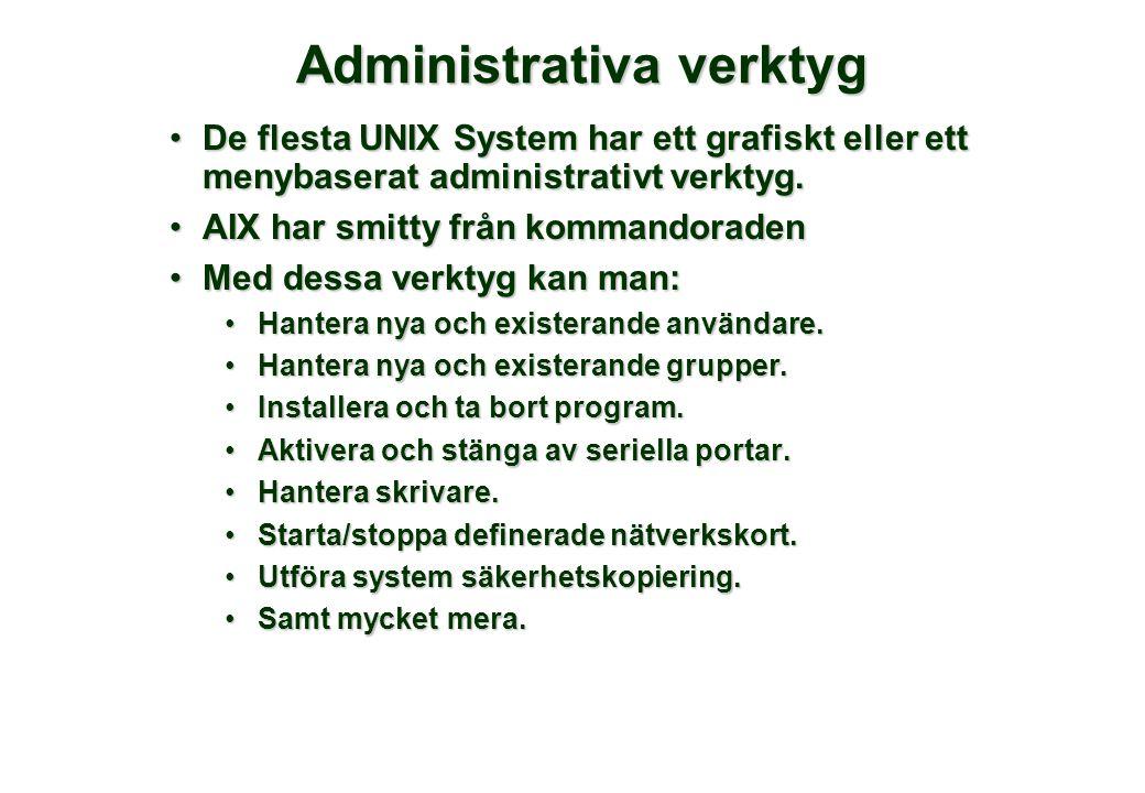 Administrativa verktyg •De flesta UNIX System har ett grafiskt eller ett menybaserat administrativt verktyg. •AIX har smitty från kommandoraden •Med d
